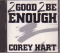 COREY HART Too Good To Be Enough CANADA CD5 w/2 Tracks