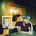 MATT GOSS Early Side Of Later UK CD
