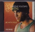 ENRIQUE IGLESIAS Solo Me Importas Tu (Be With You) USA CD5 w/Remixes