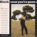BLACK Now You`re Gone UK CD3