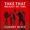 TAKE THAT Relight My Fire: Element Remix UK CD5