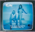 MILK INC. The Sun Always Shines On TV EU CD5