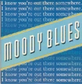 MOODY BLUES I Know You`re Out There Somewhere UK CD5
