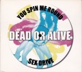 DEAD OR ALIVE You Spin Me Round/Sex Drive USA Double CD5