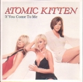 ATOMIC KITTEN If You Come To Me EU CD5 Promo w/1-Trk