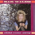 KIM WILDE Child Come Away UK 7