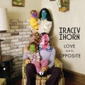 TRACEY THORN Love And Its Opposite UK LP
