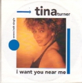 TINA TURNER I Want You Near Me HOLLAND 7''