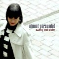 SWING OUT SISTER Almost Persuaded EU CD