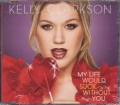 KELLY CLARKSON My Life Would Suck Without You EU CD5 w/2 Versions