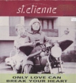 SAINT ETIENNE Only Love Can Break Your Heart USA 12