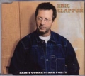 ERIC CLAPTON I Ain't Gonna Stand For It UK CD5 w/3 Tracks