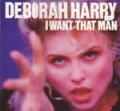 DEBORAH HARRY I Want That Man UK 12