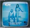 MILK INC. The Sun Always Shines On TV EU CD5