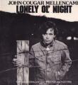 JOHN COUGAR MELLENCAMP Lonely Ol' Night USA 12