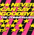 COMMUNARDS Never Can Say Goodbye USA 12