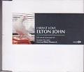 ELTON JOHN I Want Love UK CD5 w/3 Tracks + Video
